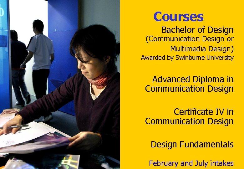 Courses Bachelor of Design (Communication Design or Multimedia Design) Awarded by Swinburne University Advanced