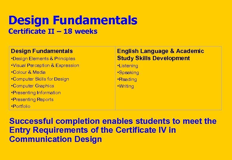 Design Fundamentals Certificate II – 18 weeks Design Fundamentals • Design Elements & Principles