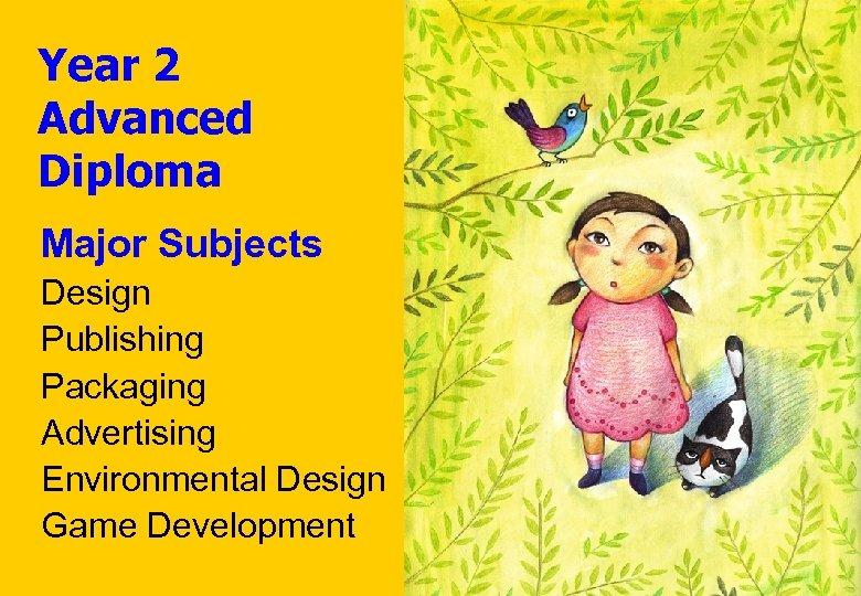 Year 2 Advanced Diploma Major Subjects Design Publishing Packaging Advertising Environmental Design Game Development