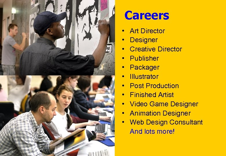 Careers • • • Art Director Designer Creative Director Publisher Packager Illustrator Post Production