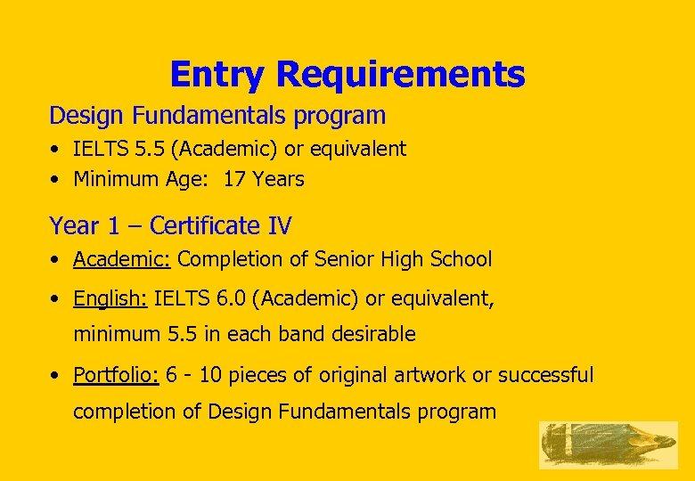 Entry Requirements Design Fundamentals program • IELTS 5. 5 (Academic) or equivalent • Minimum