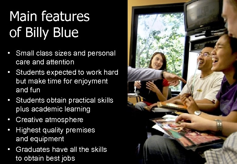 Main features of Billy Blue • Small class sizes and personal care and attention