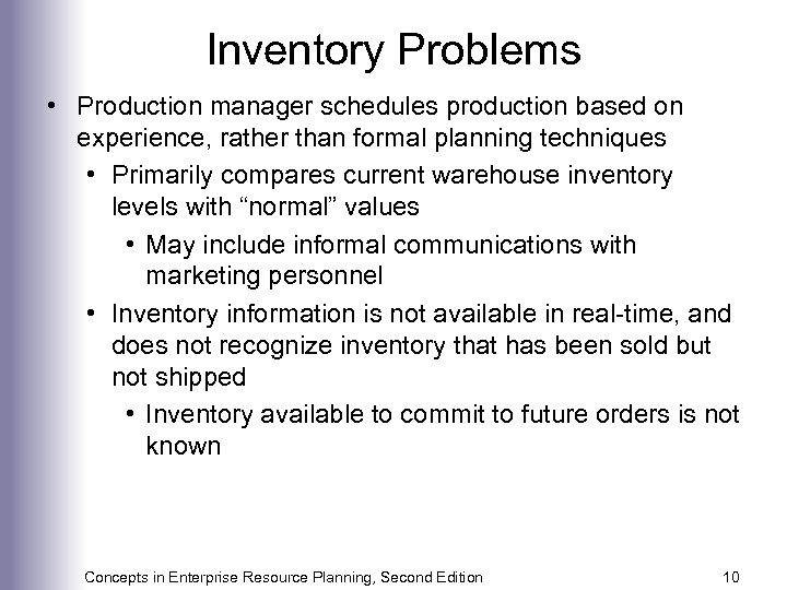 Inventory Problems • Production manager schedules production based on experience, rather than formal planning