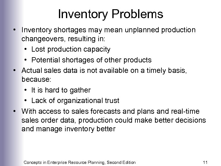 Inventory Problems • Inventory shortages may mean unplanned production changeovers, resulting in: • Lost
