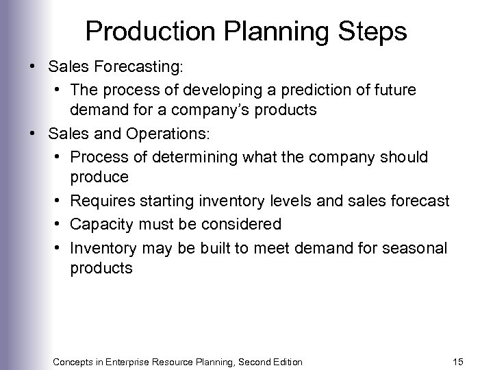 Production Planning Steps • Sales Forecasting: • The process of developing a prediction of