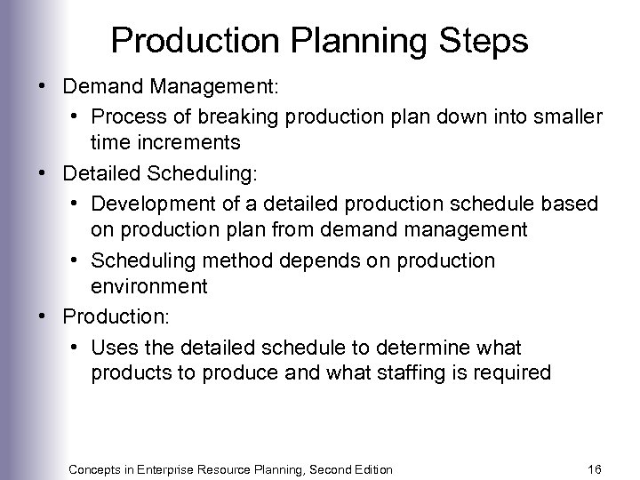 Production Planning Steps • Demand Management: • Process of breaking production plan down into
