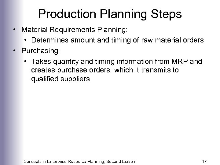 Production Planning Steps • Material Requirements Planning: • Determines amount and timing of raw
