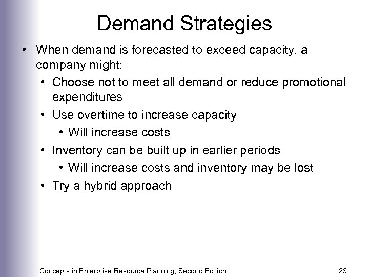 Demand Strategies • When demand is forecasted to exceed capacity, a company might: •