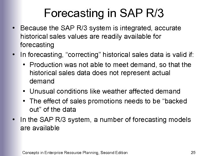 Forecasting in SAP R/3 • Because the SAP R/3 system is integrated, accurate historical