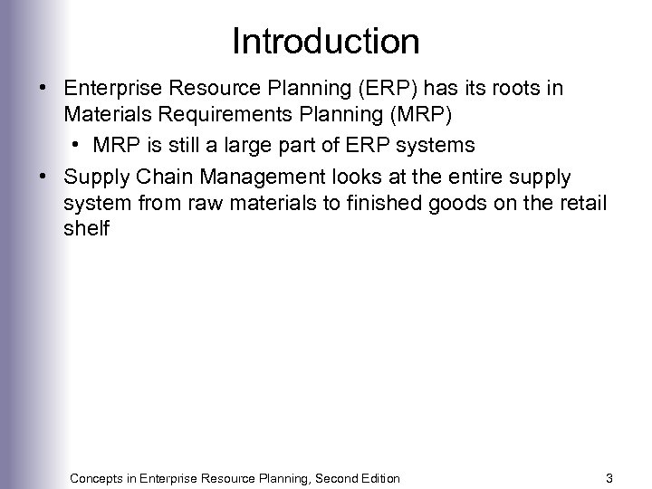 Introduction • Enterprise Resource Planning (ERP) has its roots in Materials Requirements Planning (MRP)