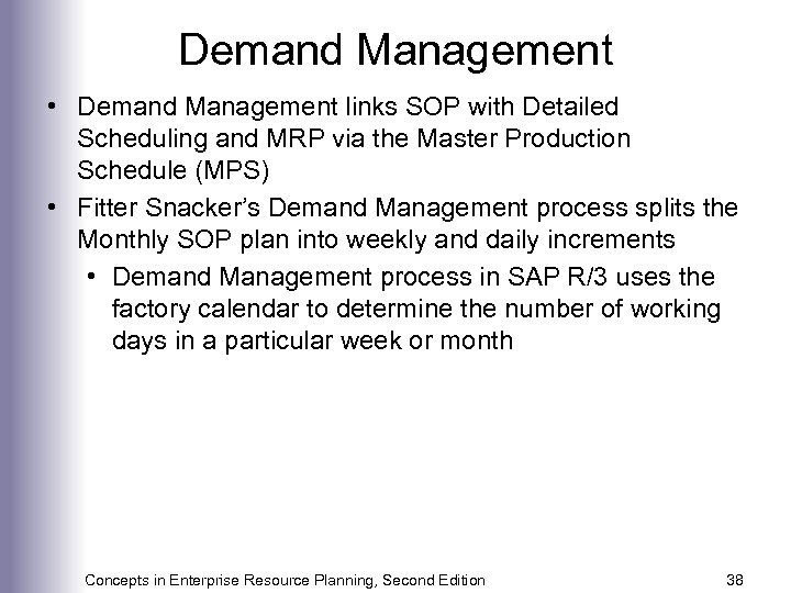 Demand Management • Demand Management links SOP with Detailed Scheduling and MRP via the