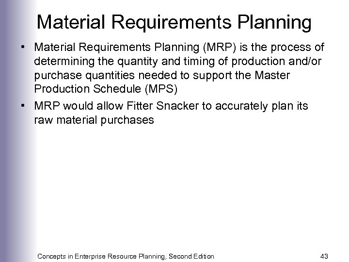Material Requirements Planning • Material Requirements Planning (MRP) is the process of determining the