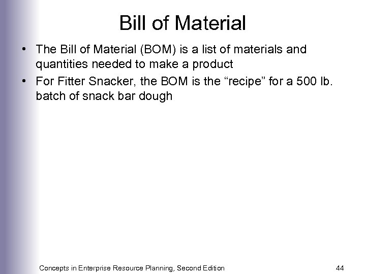 Bill of Material • The Bill of Material (BOM) is a list of materials