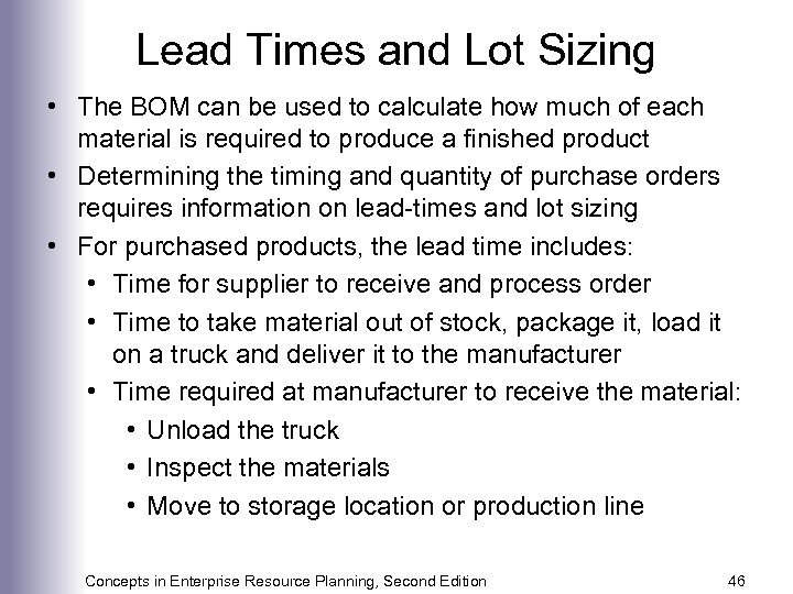 Lead Times and Lot Sizing • The BOM can be used to calculate how