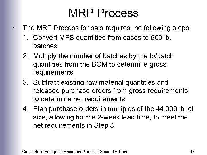 MRP Process • The MRP Process for oats requires the following steps: 1. Convert