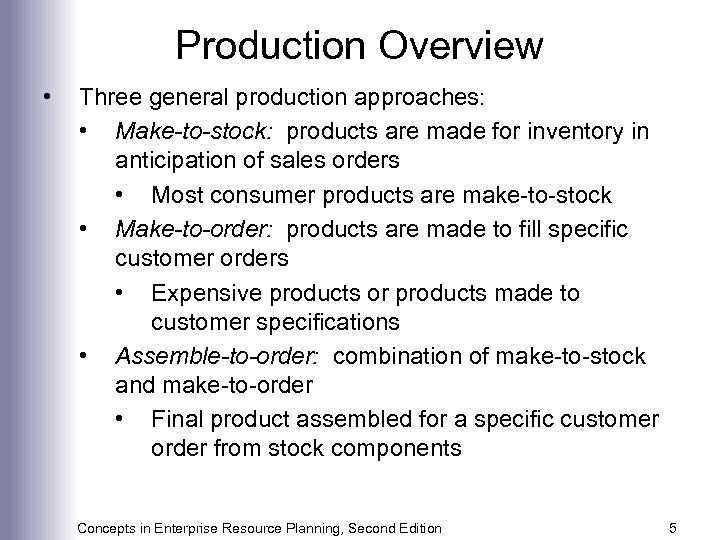 Production Overview • Three general production approaches: • Make-to-stock: products are made for inventory