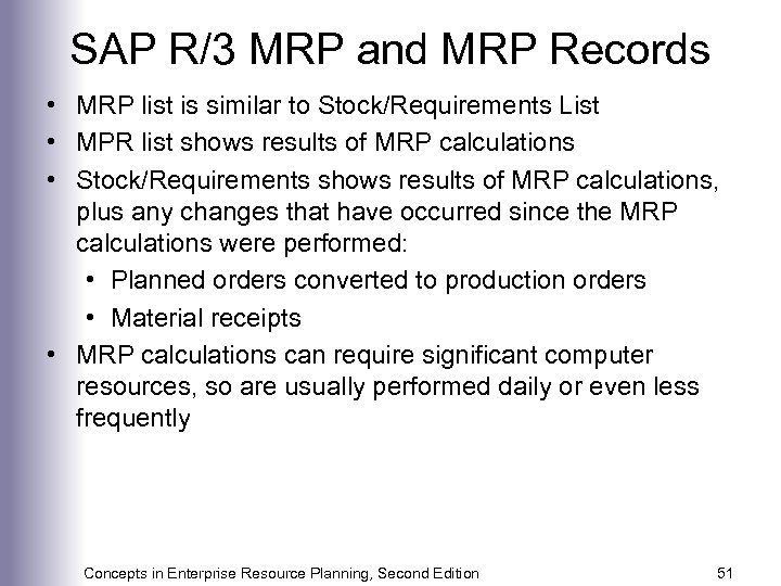 SAP R/3 MRP and MRP Records • MRP list is similar to Stock/Requirements List