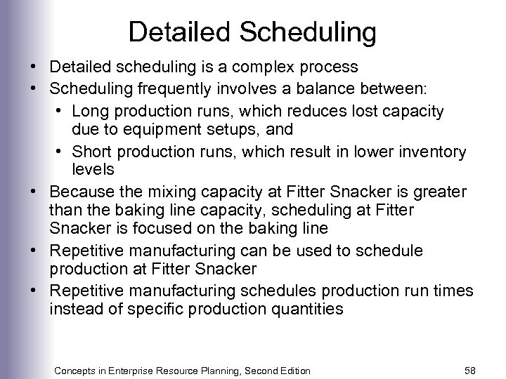 Detailed Scheduling • Detailed scheduling is a complex process • Scheduling frequently involves a