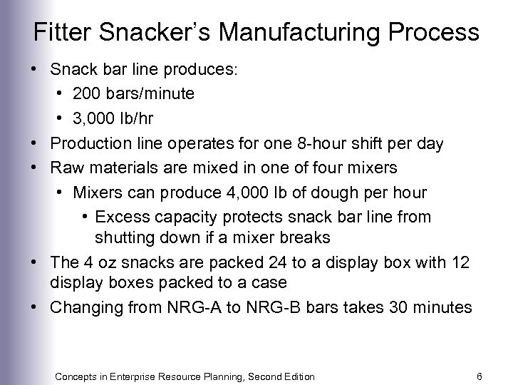 Fitter Snacker's Manufacturing Process • Snack bar line produces: • 200 bars/minute • 3,