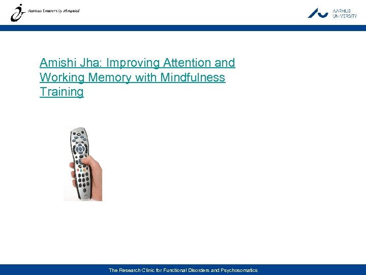 Amishi Jha: Improving Attention and Working Memory with Mindfulness Training The Research Clinic for