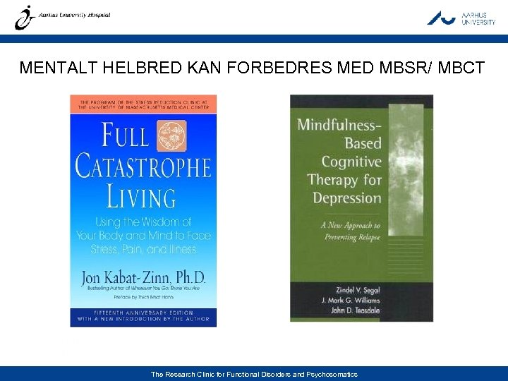 MENTALT HELBRED KAN FORBEDRES MED MBSR/ MBCT Lone Overby Fjorback Læge, ph. d. The