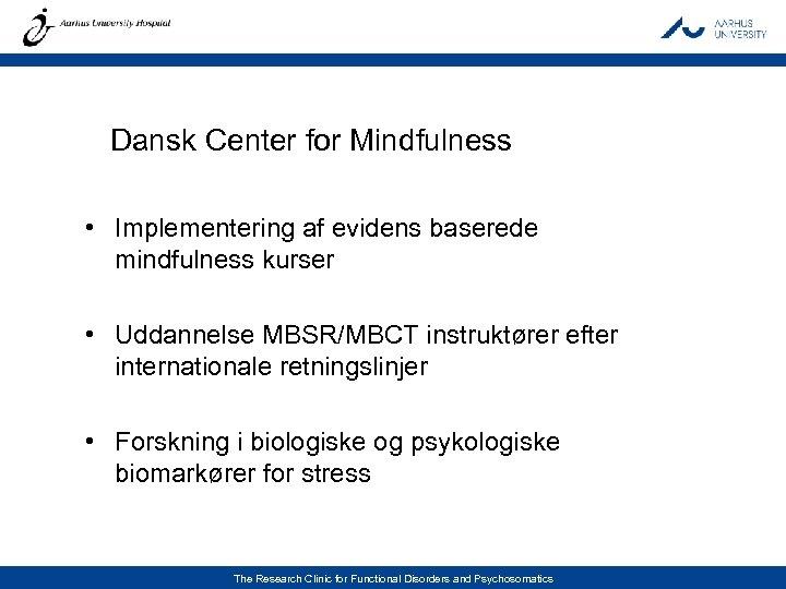 Dansk Center for Mindfulness • Implementering af evidens baserede mindfulness kurser • Uddannelse MBSR/MBCT