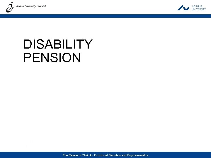 DISABILITY PENSION THE RESEARCH CLINIC FOR FUNCTIONAL DISORDERS AND PSYCHOSOMATICS · AARHUS UNIVERSITY HOSPITAL