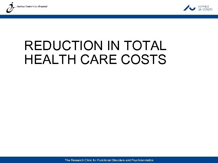 REDUCTION IN TOTAL HEALTH CARE COSTS THE RESEARCH CLINIC FOR FUNCTIONAL DISORDERS AND PSYCHOSOMATICS