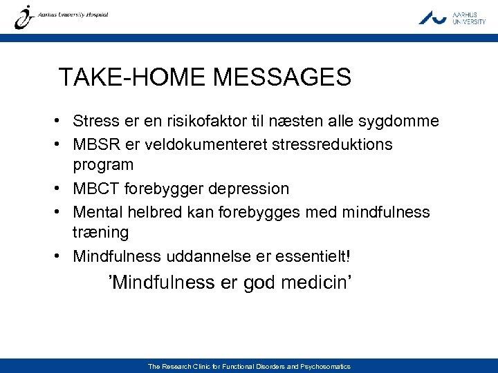 TAKE-HOME MESSAGES • Stress er en risikofaktor til næsten alle sygdomme • MBSR er