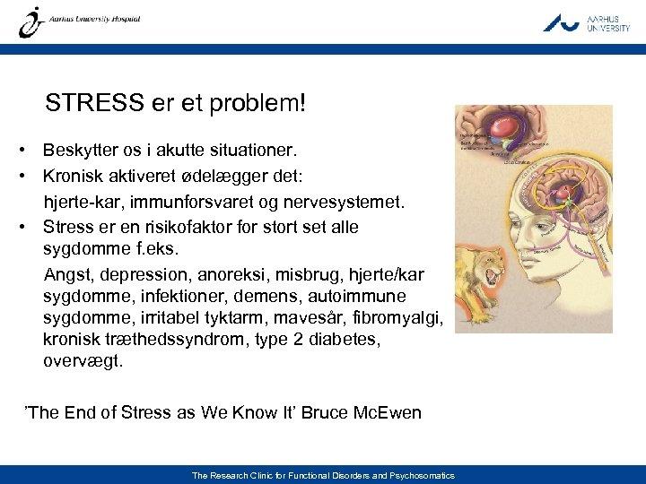 STRESS er et problem! • Beskytter os i akutte situationer. • Kronisk aktiveret ødelægger