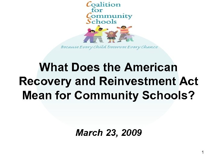 What Does the American Recovery and Reinvestment Act Mean for Community Schools? March 23,