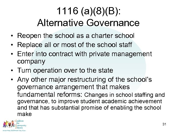 1116 (a)(8)(B): Alternative Governance • Reopen the school as a charter school • Replace