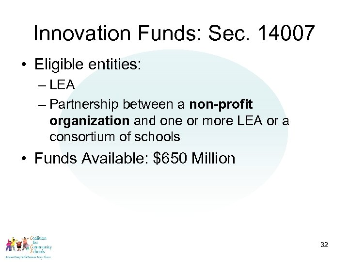Innovation Funds: Sec. 14007 • Eligible entities: – LEA – Partnership between a non-profit