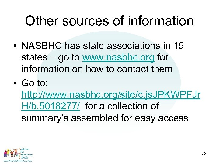 Other sources of information • NASBHC has state associations in 19 states – go
