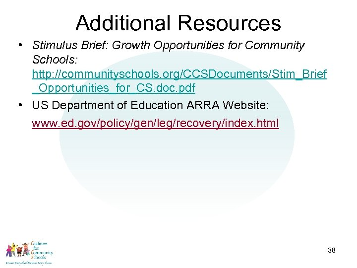 Additional Resources • Stimulus Brief: Growth Opportunities for Community Schools: http: //communityschools. org/CCSDocuments/Stim_Brief _Opportunities_for_CS.