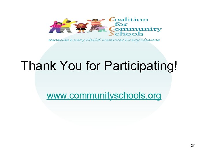 Thank You for Participating! www. communityschools. org 39