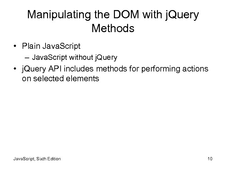 Manipulating the DOM with j. Query Methods • Plain Java. Script – Java. Script