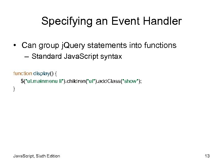 Specifying an Event Handler • Can group j. Query statements into functions – Standard