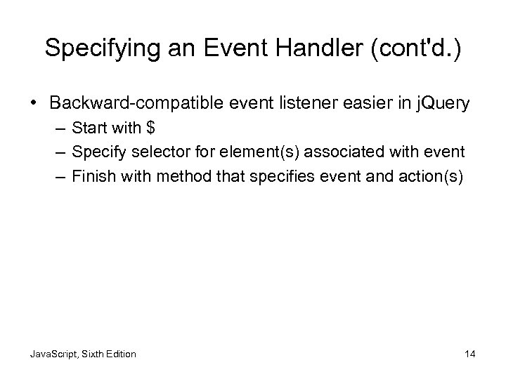 Specifying an Event Handler (cont'd. ) • Backward-compatible event listener easier in j. Query