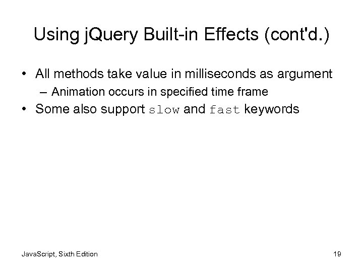 Using j. Query Built-in Effects (cont'd. ) • All methods take value in milliseconds