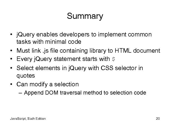 Summary • j. Query enables developers to implement common tasks with minimal code •