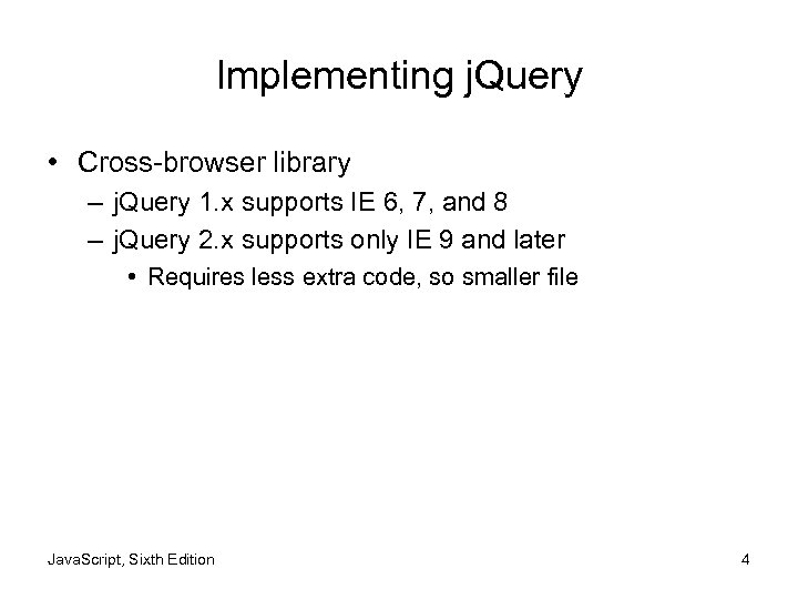 Implementing j. Query • Cross-browser library – j. Query 1. x supports IE 6,