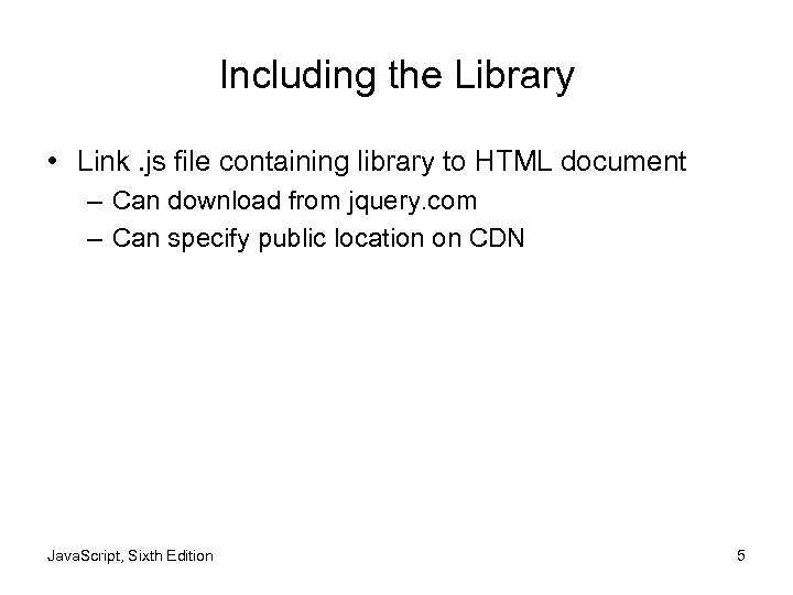 Including the Library • Link. js file containing library to HTML document – Can