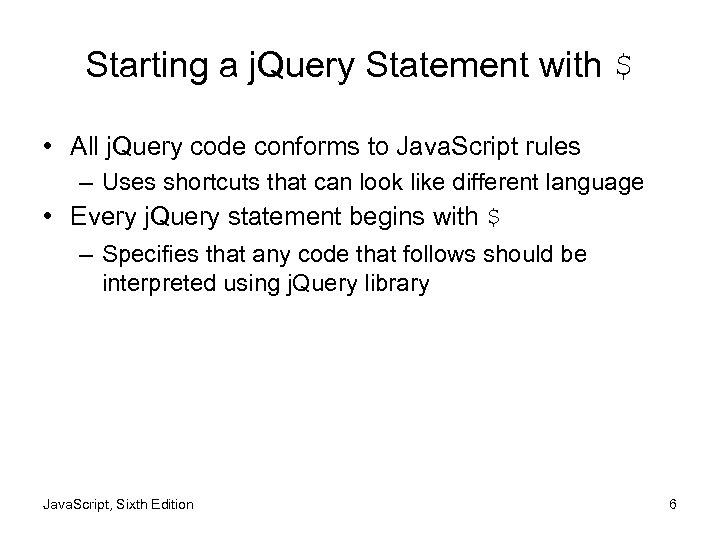 Starting a j. Query Statement with $ • All j. Query code conforms to