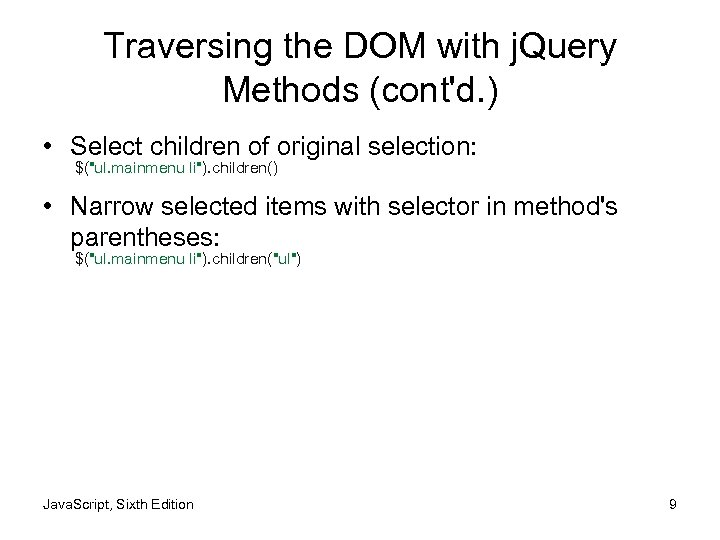 Traversing the DOM with j. Query Methods (cont'd. ) • Select children of original