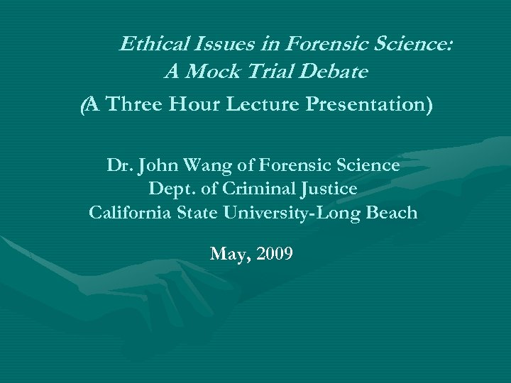 Ethical Issues in Forensic Science: A Mock Trial Debate (A Three Hour Lecture Presentation)