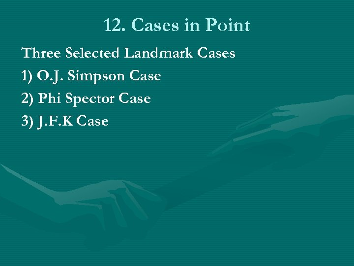 12. Cases in Point Three Selected Landmark Cases 1) O. J. Simpson Case 2)