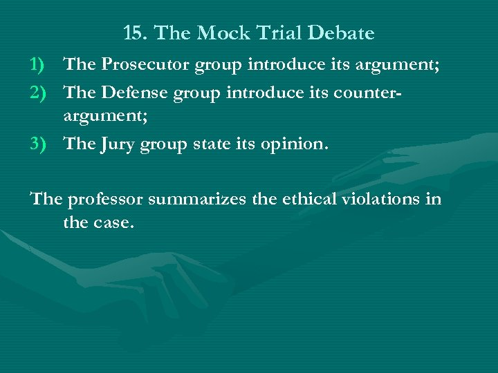 15. The Mock Trial Debate 1) The Prosecutor group introduce its argument; 2) The