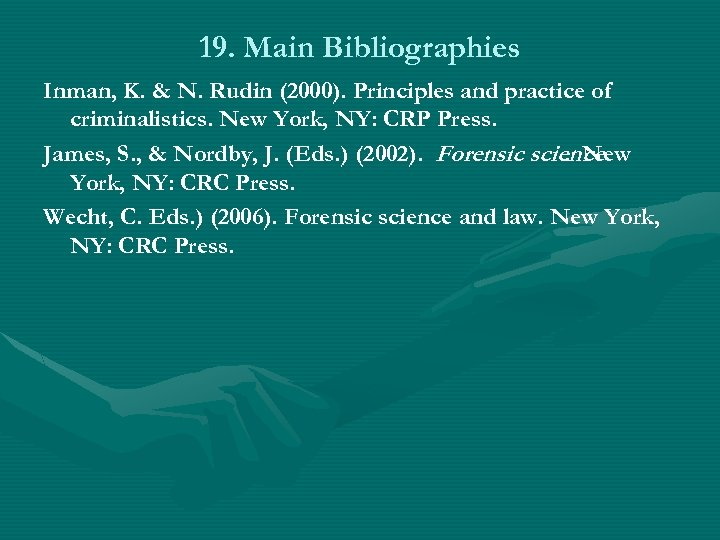 19. Main Bibliographies Inman, K. & N. Rudin (2000). Principles and practice of criminalistics.