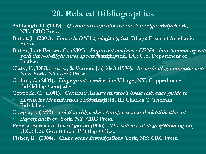 20. Related Bibliographies Ashbaugh, D. (1999). Quantitative-qualitative friction ridge analysis. New York, NY: CRC